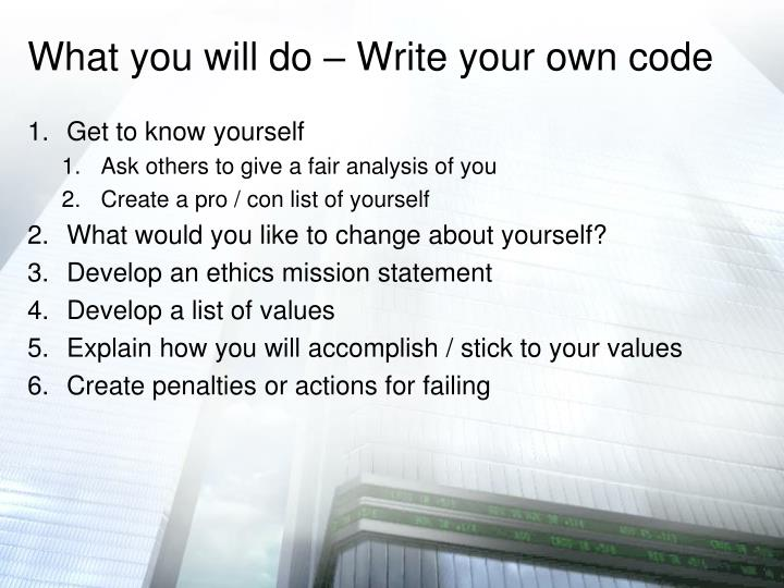 What you will do – Write your own code