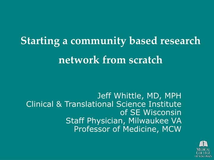 Starting a community based research network from scratch