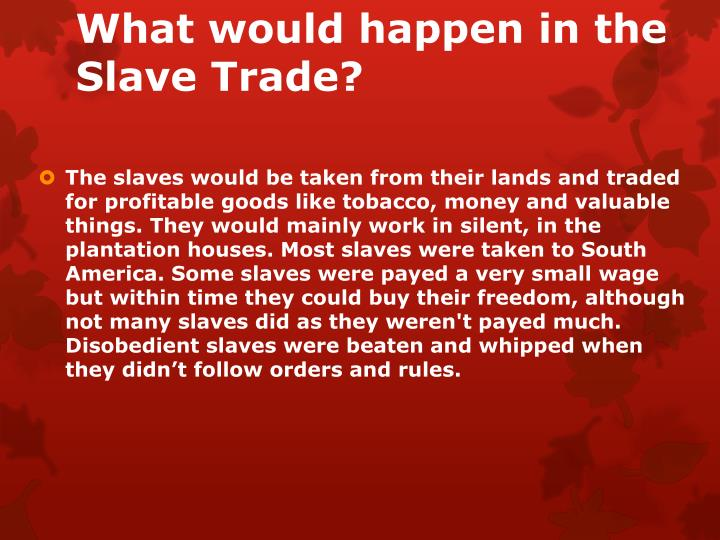 What would happen in the Slave Trade?