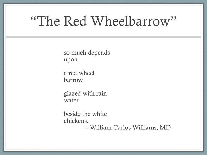 """The Red Wheelbarrow"""