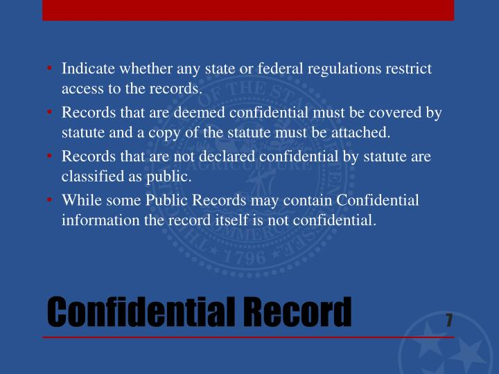 Indicate whether any state or federal regulations restrict access to the records.
