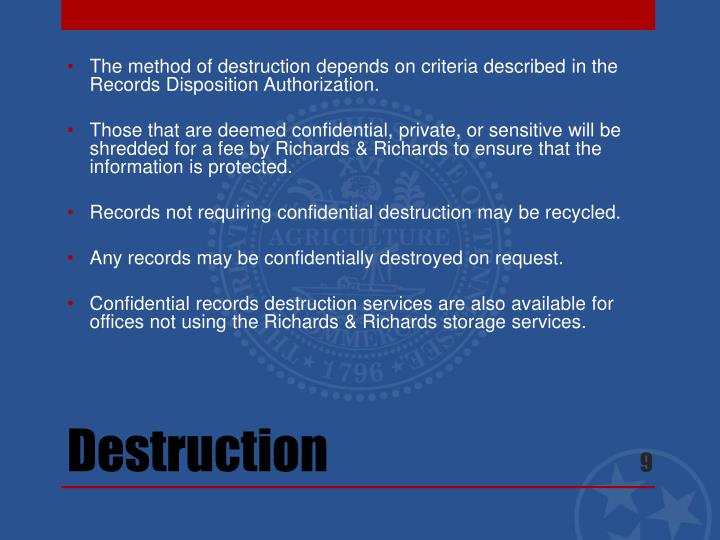 The method of destruction depends on criteria described in the Records Disposition Authorization.