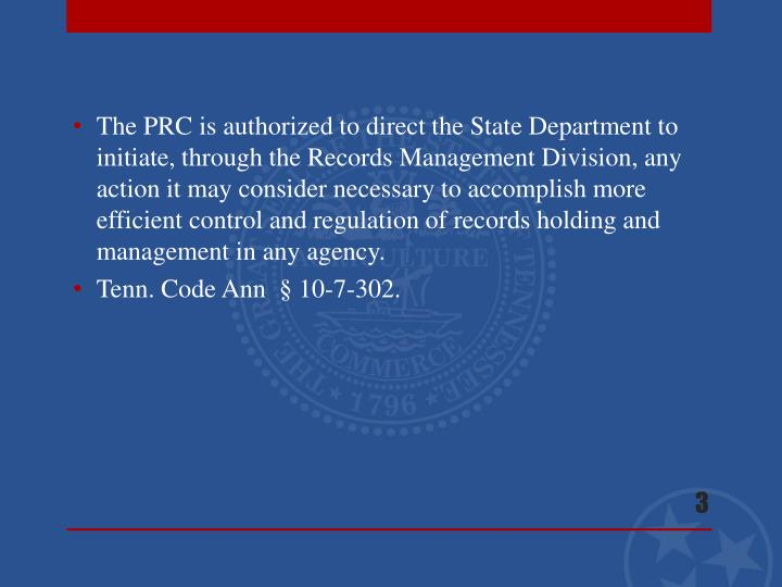 The PRC is authorized to direct the State Department to initiate, through the Records Management Division, any action it may consider necessary to accomplish more efficient control and regulation of records holding and management in any agency.