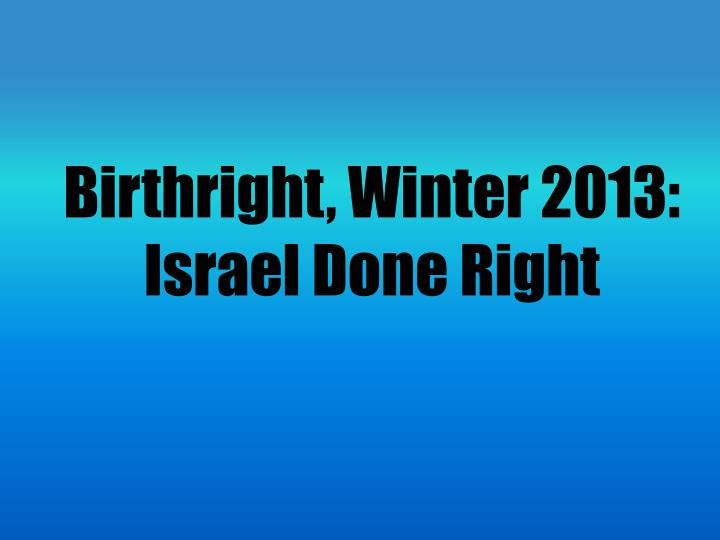 Birthright winter 2013 israel done right