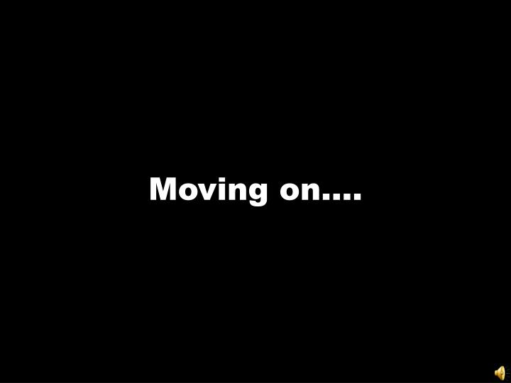 Moving on….