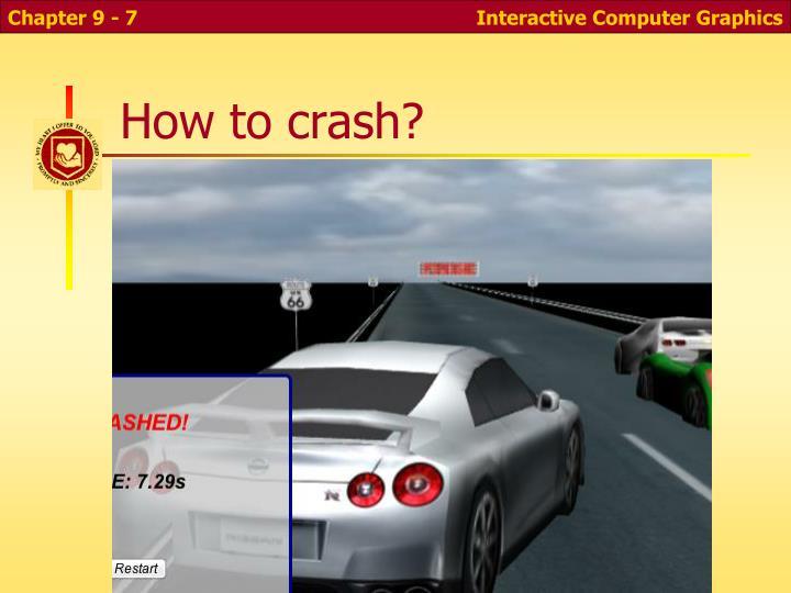 How to crash?