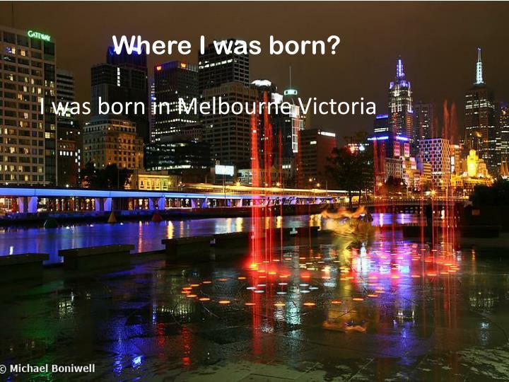 Where I was born?