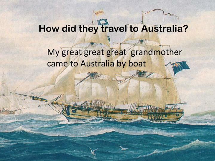 How did they travel to Australia?