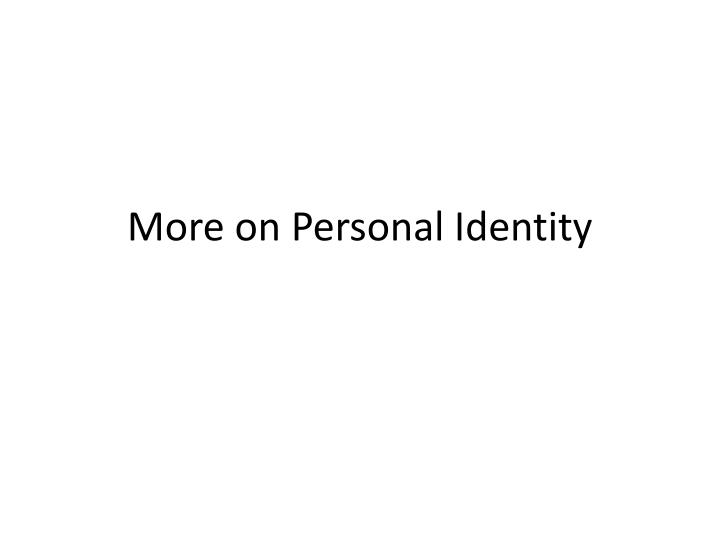 More on personal identity