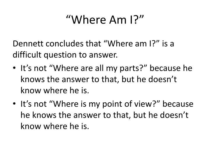 """""""Where Am I?"""""""