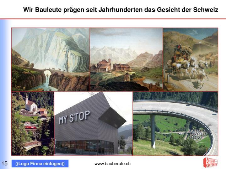 Wir Bauleute prägen seit Jahrhunderten das Gesicht der Schweiz