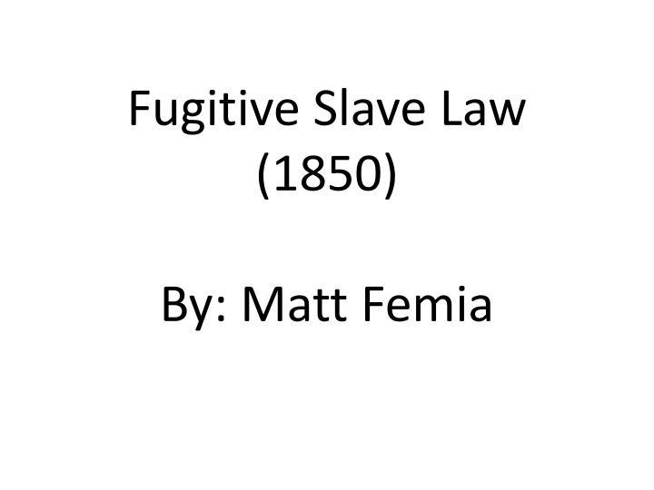 Fugitive Slave Law (1850
