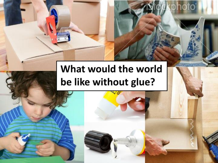 What would the world be like without glue?