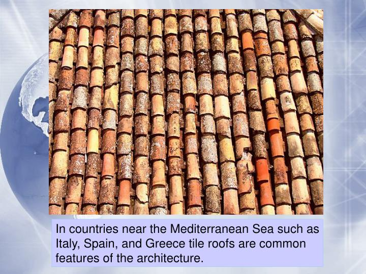 In countries near the Mediterranean Sea such as