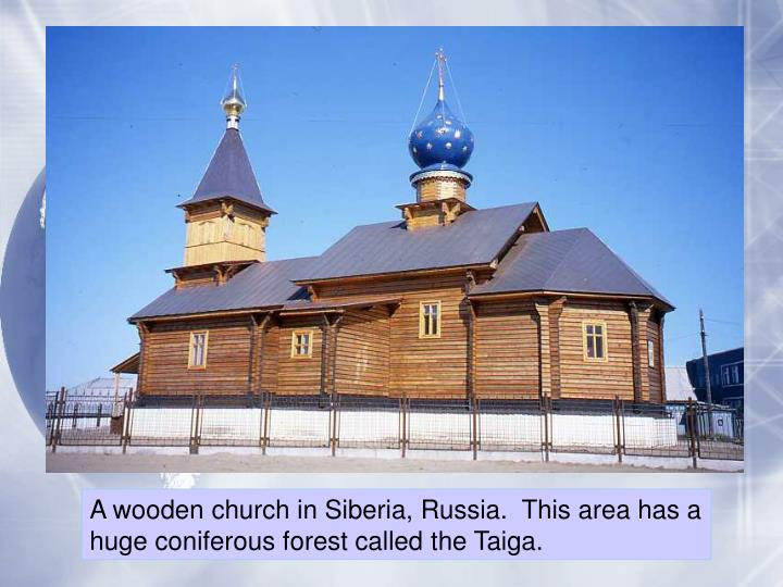 A wooden church in Siberia, Russia.  This area has a
