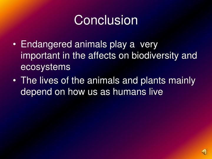conclusion of endanger ecosystem Role in the ecosystem  it odd that a species that still has hundreds of thousand of individuals is considered endangered  factors lead you to this conclusion.