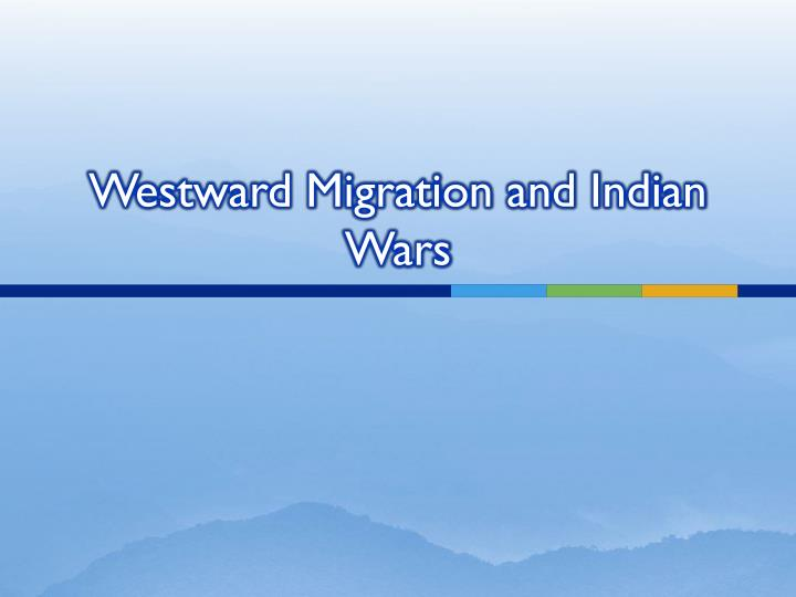 Westward migration and indian wars