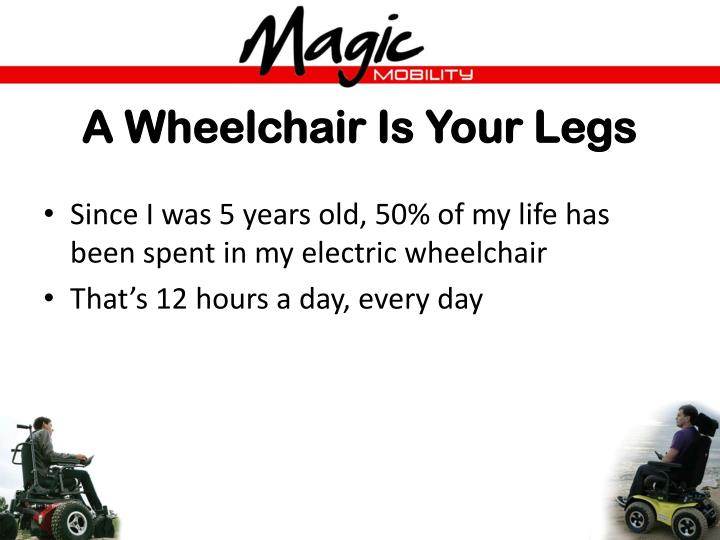 A Wheelchair Is Your Legs