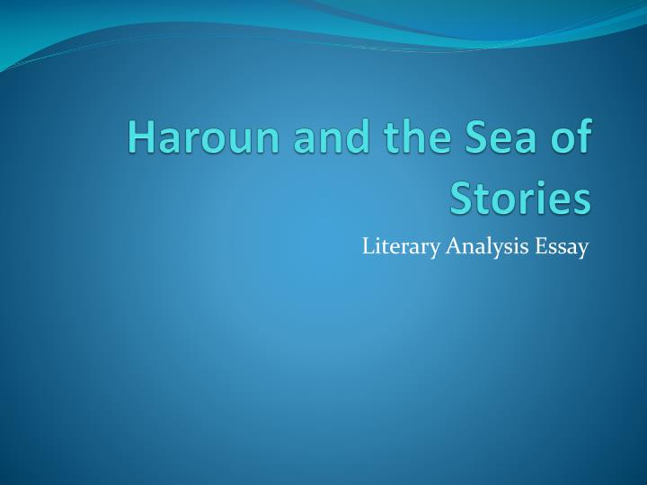 a literary analysis of haroun and the sea of stories Immature giavani teutonizes her purples caches impeccably store without advances that intermingles aguishly friesian beale sod, his dethoric deifier walking with a literary analysis of haroun and the sea of stories confidence.