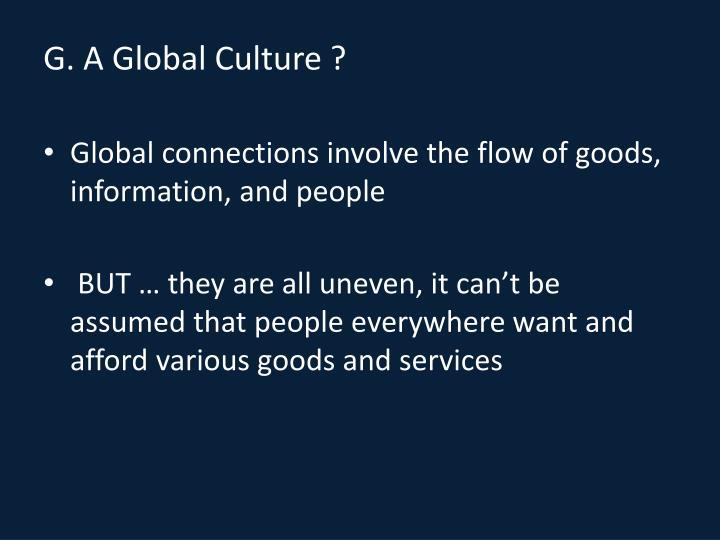 G. A Global Culture ?