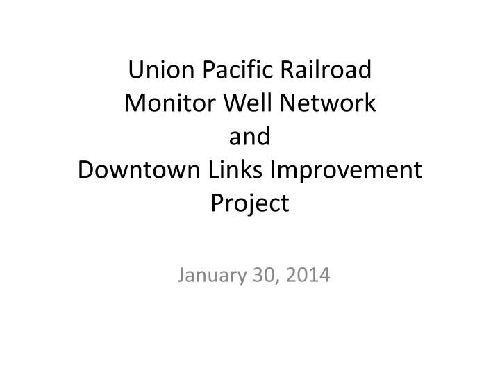 Union pacific railroad monitor well network and downtown links improvement project