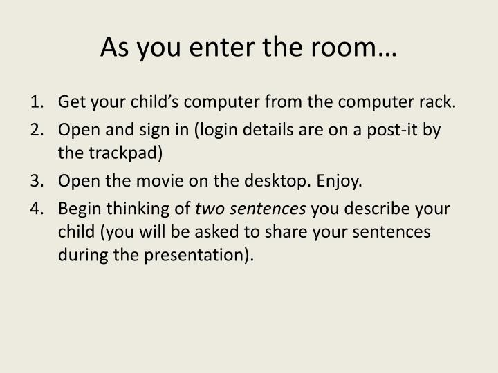 As you enter the room…