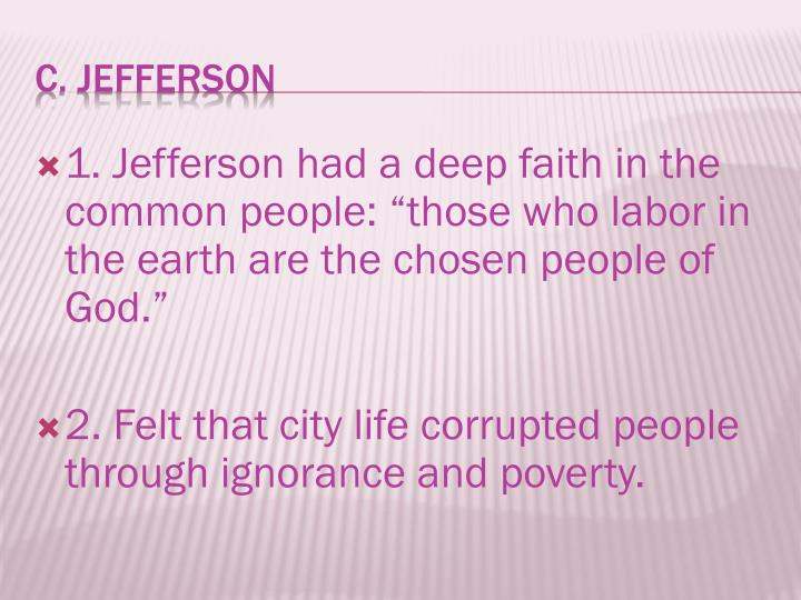 "1. Jefferson had a deep faith in the common people: ""those who labor in the earth are the chosen people of God."""