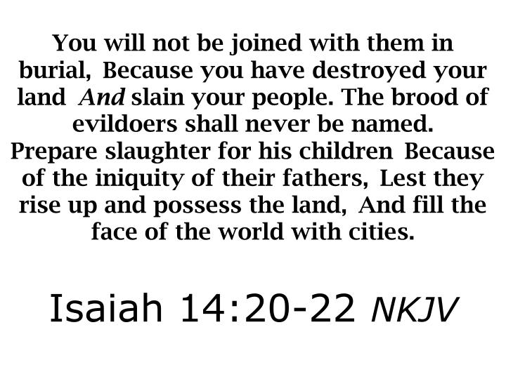 You will not be joined with them in burial,Because you have destroyed your land