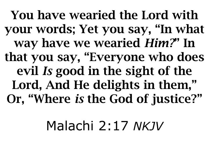 You have wearied the Lord with your words
