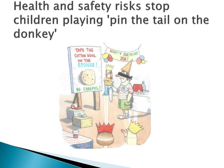 Health and safety risks stop children playing 'pin the tail on the donkey'