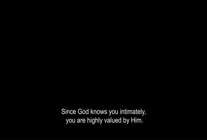 Since God knows you intimately,