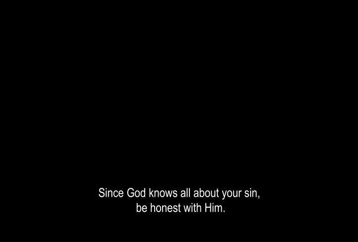 Since God knows all about your sin,