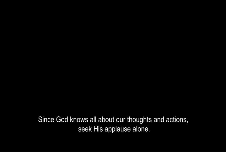 Since God knows all about our thoughts and actions,