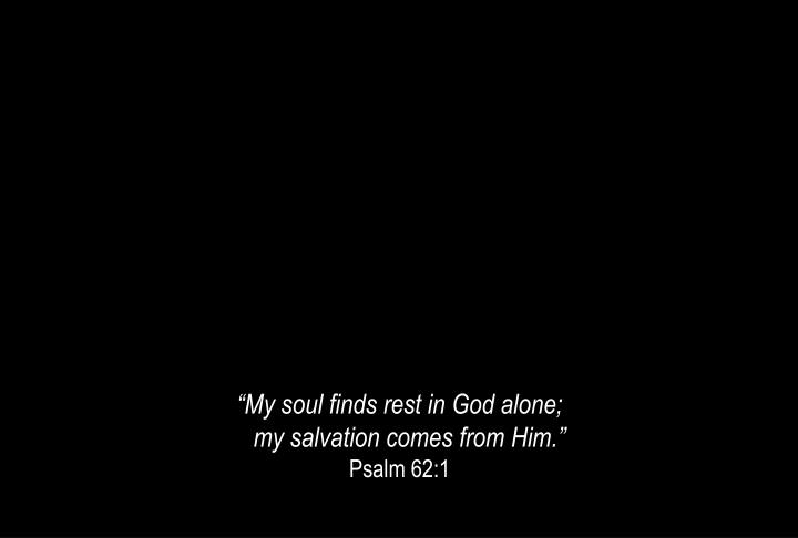 """My soul finds rest in God alone;"