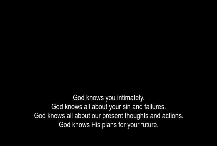 God knows you intimately.