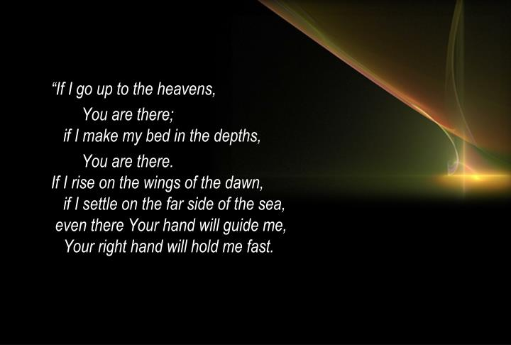 """If I go up to the heavens,"