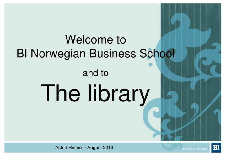 Welcome to bi norwegian business school and to the library