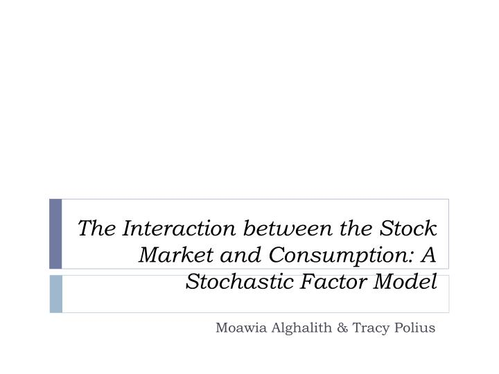 The interaction between the stock market and consumption a s tochastic factor model