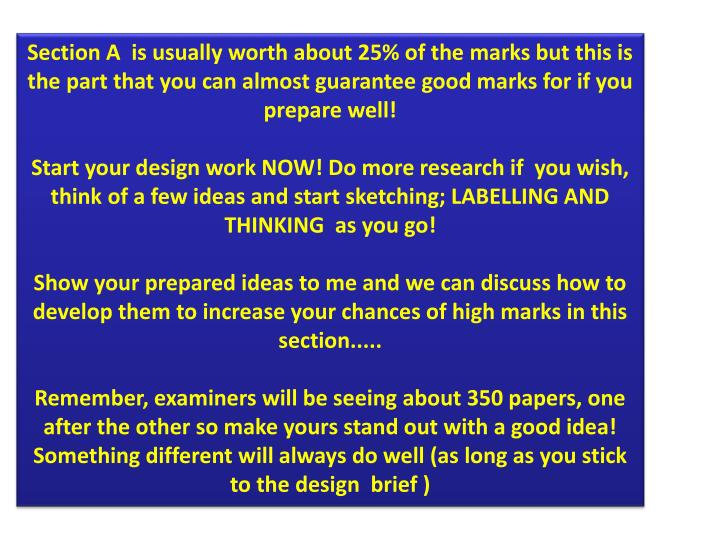 Section A  is usually worth about 25% of the marks but this is the part that you can almost guarantee good marks for if you prepare well!