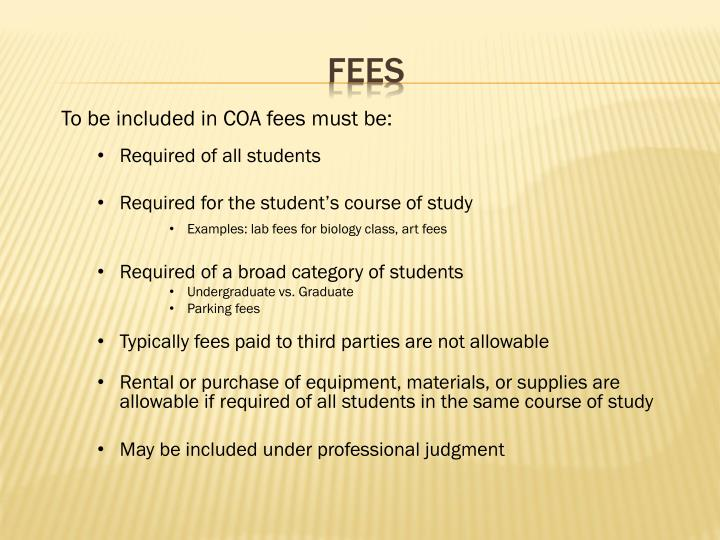 To be included in COA fees must be: