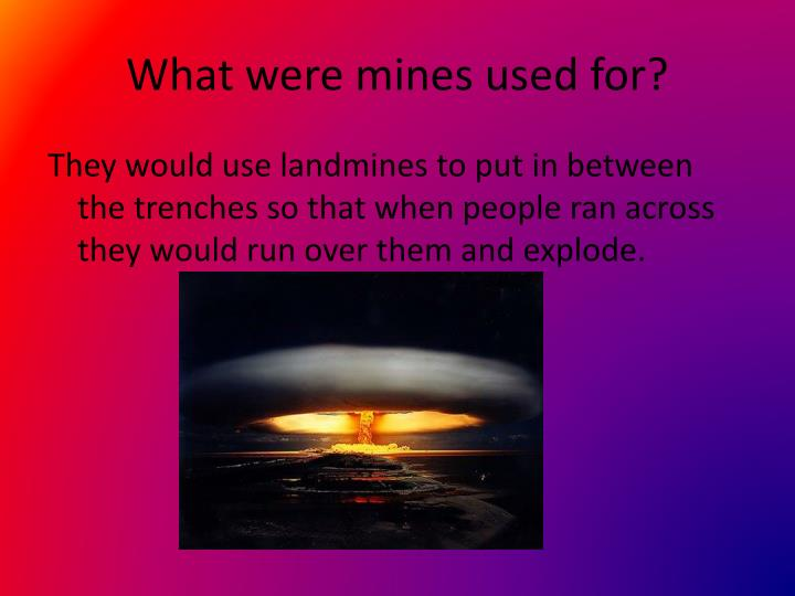 What were mines used for?
