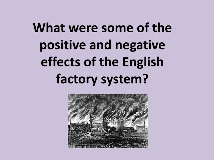 What were some of the positive and negative effects of the English factory system?