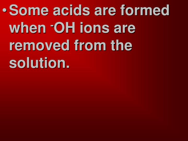 Some acids are formed when