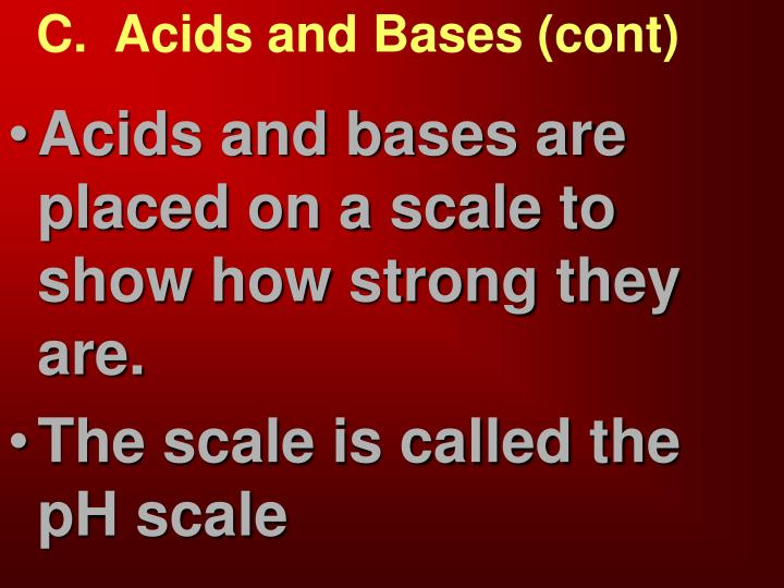 C.  Acids and Bases (cont)