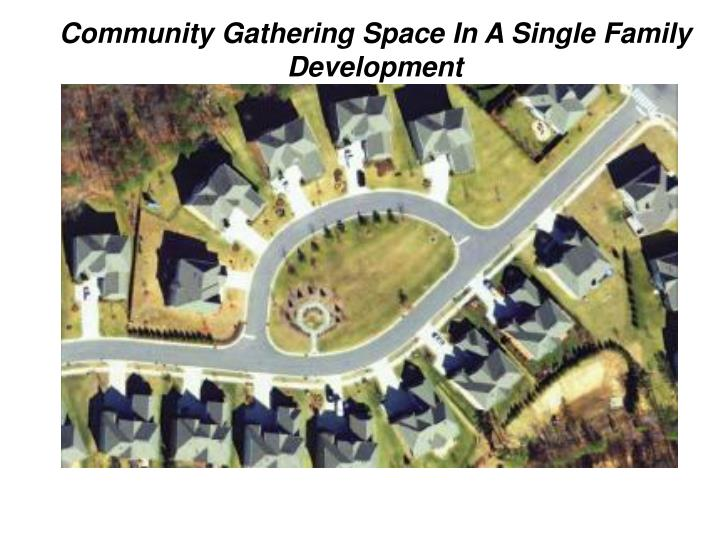 Community Gathering Space In A Single Family Development