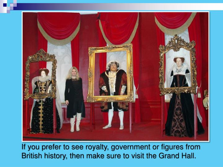 If you prefer to see royalty, government or figures from British history, then make sure to visit the Grand Hall.