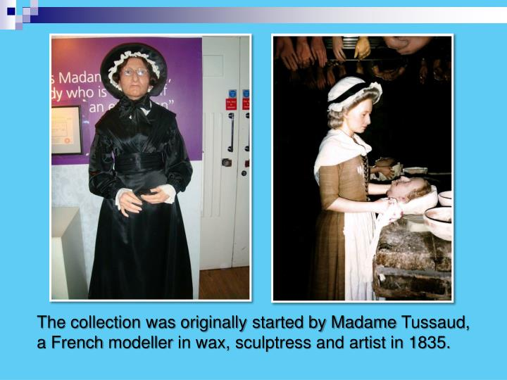 The collection was originally started by Madame