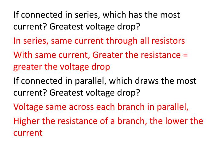 If connected in series, which has the most current? Greatest voltage drop?