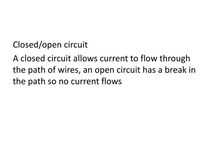 Closed/open circuit