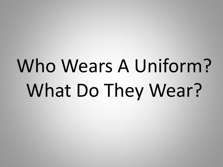 Who Wears A Uniform?